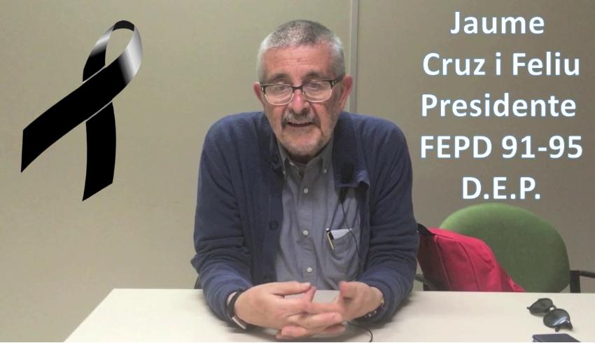 Nos ha dejado Jaume Cruz, presidente FEPD 91-95